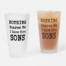 Nothing Scares Me I Have Five Sons Drinking Glass