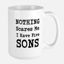Nothing Scares Me I Have Five Sons Mugs