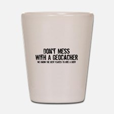 Don't Mess With A Geocacher Shot Glass