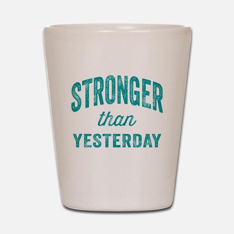 Stronger Than Yesterday Shot Glass