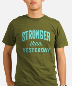 Stronger Than Yesterd T-Shirt