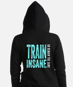 Train Insane or Remain The Same Women's Zip Hoodie
