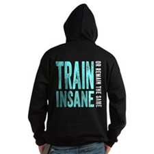 Train Insane or Remain The Same Hoody