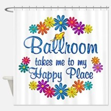 Ballroom Happy Place Shower Curtain