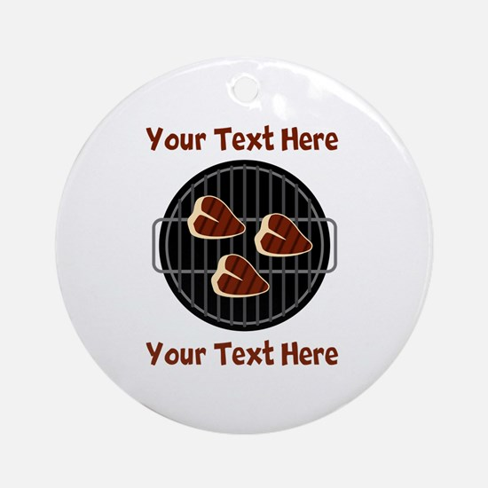 CUSTOM TEXT Meat On BBQ Grill Ornament (Round)