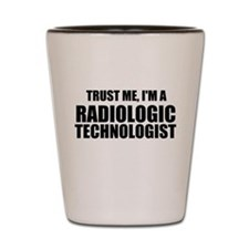 Trust Me, I'm A Radiologic Technologist Shot Glass