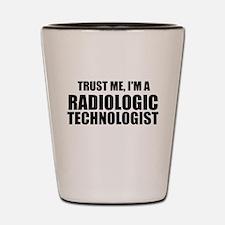 Trust Me, I'm A Radiologic Technologist Shot Glass