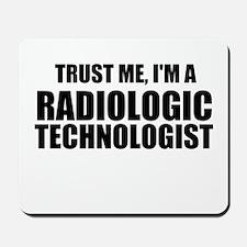 Trust Me, I'm A Radiologic Technologist Mousepad
