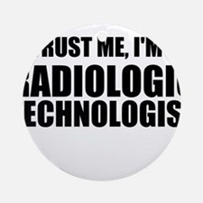 Trust Me, I'm A Radiologic Technologist Ornament (