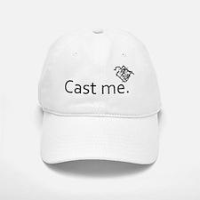 cast me -  Baseball Baseball Cap