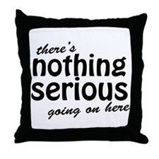 Theres Nothing Serious Going On Here Throw Pillow