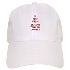 Keep Calm and Demand Trial by Combat Baseball Cap