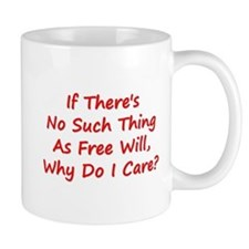 If Theres No Such Thing As Free Will Mugs