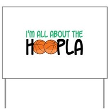 IM ALL ABOUT THE HOOPLA Yard Sign