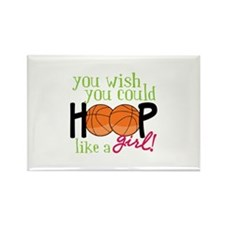 You Wish you Could Hoop like a girl! Magnets
