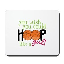 You Wish you Could Hoop like a girl! Mousepad