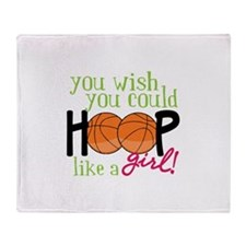 You Wish you Could Hoop like a girl! Throw Blanket