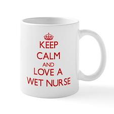 Keep Calm and Love a Wet Nurse Mugs