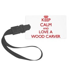 Keep Calm and Love a Wood Carver Luggage Tag