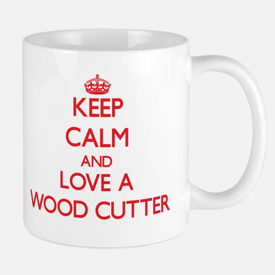 Keep Calm and Love a Wood Cutter Mugs