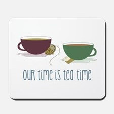 our time is tea time Mousepad