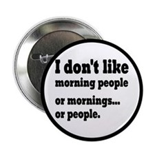 "I Don't Like Morning People 2.25"" Button"