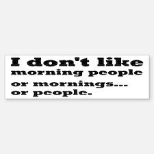 I Don't Like Morning People Bumper Bumper Sticker