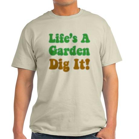 Lifes A Garden Dig It Light T Shirt Lifes A Garden Dig It T Shirt