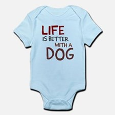 Life is better with a dog Infant Bodysuit