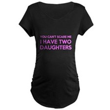 You Cant Scare Me I Have Two Daughters Maternity T