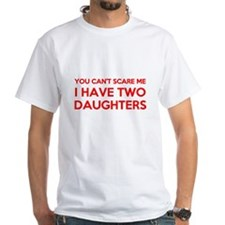 You Cant Scare Me I Have Two Daughters T-Shirt