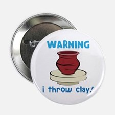 """Warning, I Throw Clay! 2.25"""" Button"""