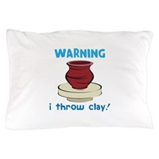 Warning, I Throw Clay! Pillow Case