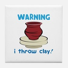 Warning, I Throw Clay! Tile Coaster