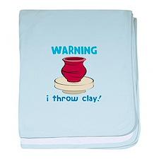 Warning, I Throw Clay! baby blanket