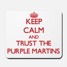 Keep calm and Trust the Purple Martins Mousepad