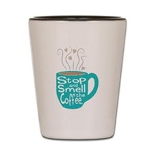 Stop and Smell the Coffee Shot Glass