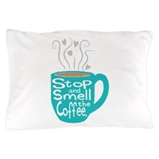 Stop and Smell the Coffee Pillow Case