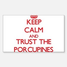 Keep calm and Trust the Porcupines Decal