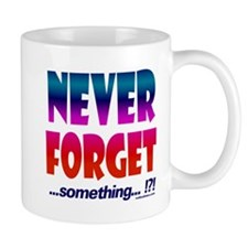 Never Forget... something... Mugs