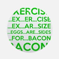 Exercise Eggs Are Sides Bacon Round Ornament