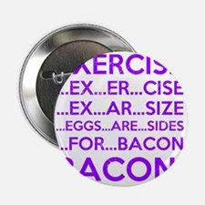 "Exercise Eggs Are Sides Bacon 2.25"" Button"