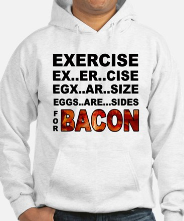 Exercise... bacon. Hoodie