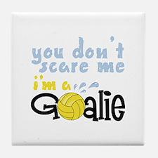 You Dont Scare Me Im A Goalie Tile Coaster