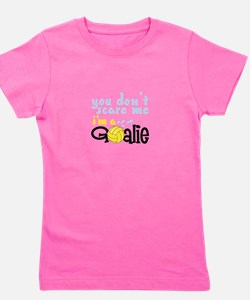 You Dont Scare Me Im A Goalie Girl's Tee