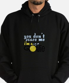 You Dont Scare Me Im A Goalie Hoodie