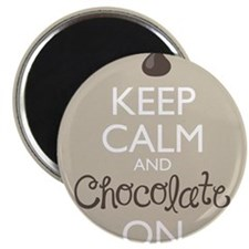 Keep Calm and Chocolate On Magnets
