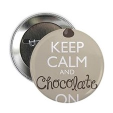 "Keep Calm and Chocolate On 2.25"" Button"