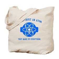 Never Trust An Atom Tote Bag