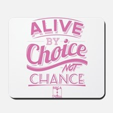 Alive By Choice Not Chance Mousepad